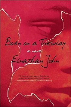 Amazon.com: Born on a Tuesday: A Novel (9780802124821): Elnathan John: Books