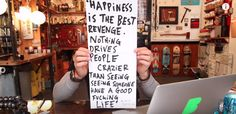 Happiness is the best revenge. Nothing drives people crazier than seeing someone having a good f'ing life. :)