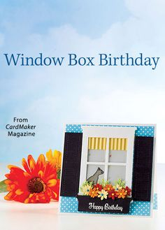 Window Box Birthday from the Summer 2016 issue of CardMaker Magazine. Order a digital copy here: https://www.anniescatalog.com/detail.html?prod_id=131255