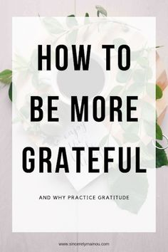 Why Practice Gratitude & How to be More Grateful — Sincerely, Mainou