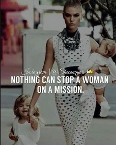 Absolutely Nothing can stop her . A woman on a mission needs no permission.