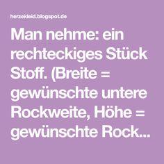 Man nehme: ein rechteckiges Stück Stoff. (Breite = gewünschte untere Rockweite, Höhe = gewünschte Rocklänge + Saum). Am unteren Ende ei...