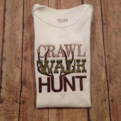 Crawl Walk Hunt Hunting Onesie on Etsy, $18.00 - @Jeanne Kennicutt we should keep this in mind for Joe when he has a baby! :)