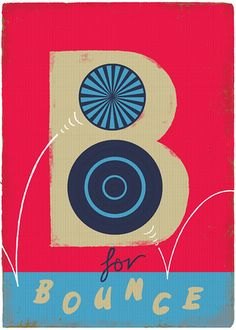 B for Bounce by Paul Thur (Flickr).  Very cool graphic alphabet