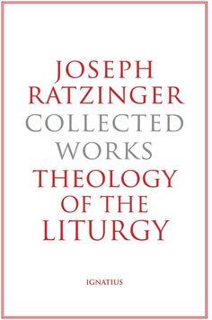 Theology of the Liturgy: The Sacramental Foundation of Christian Existence
