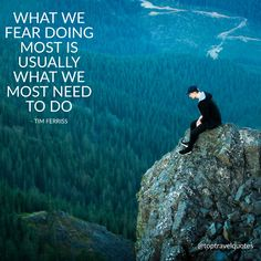 """What we fear doing most is usually what we most need to do."" - Tim Ferriss"