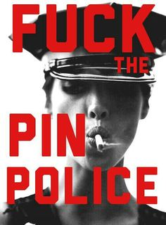 """Fuck the """"pin"""" police"""