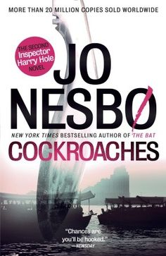 Cockroaches by  Jo Nesbo ** Author has written a series of Harry Hole detective novels and this has just been released but was the 2nd one written. Read later books first then go back and read The Bat, and Cockroaches. Writing gets better in later books  This still a good read.