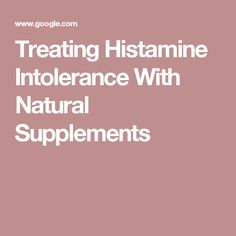 Treating Histamine Intolerance With Natural Supplements