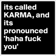 Its called Karma life quotes quotes life karma life lessons fuck you words to live by Sassy Quotes, Great Quotes, Funny Quotes, Inspirational Quotes, Quotes Quotes, Super Quotes, Poster Quotes, Lesson Quotes, People Quotes