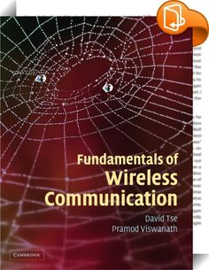Fundamentals of Wireless Communication    ::  The past decade has seen many advances in physical layer wireless communication theory and their implementation in wireless systems. This textbook takes a unified view of the fundamentals of wireless communication and explains the web of concepts underpinning these advances at a level accessible to an audience with a basic background in probability and digital communication. Topics covered include MIMO (multi-input, multi-output) communicat...