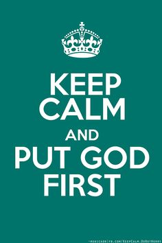 """Put God first OK, this may be the only """"keep calm"""" poster that I pin Keep Calm Posters, Keep Calm Quotes, Quotes To Live By, Faith Quotes, Bible Quotes, Me Quotes, Qoutes, Sport Quotes, Kurt Von Schleicher"""