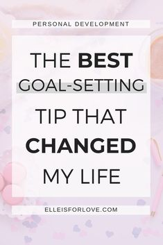 The best goal-setting changed how I set and achieve goals. You need to use this simple tip so that you can create your dream life too!