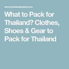 What to Pack for Thailand? Clothes, Shoes & Gear to Pack for Thailand