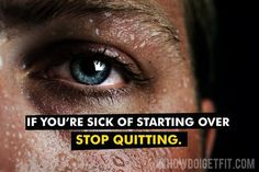 If you're sick of starting over, stop quitting!
