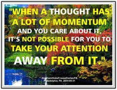 When a thought has a lot of momentum and you care about it, it's not possible for you to take your attention away from it. Abraham-Hicks Quotes (AHQ2632) #momentum #thought #workshop