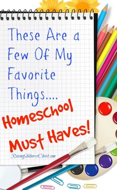These Are a Few of My Favorite Things....Homeschool must haves! -