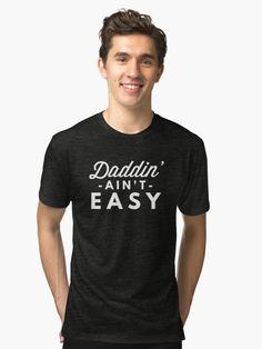 Daddin' ain't easy Tri-blend T-Shirt