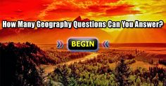 Think you know a lot about the world and its wonders? See how many of these Geography questions you can answer correctly