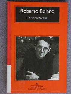 Entre paréntesis : ensayos, artículos y discursos (1998-2003) / Roberto Bolaño ; edición de Ignacio Echevarría. - XPZ UQA BOL 6EN Ech