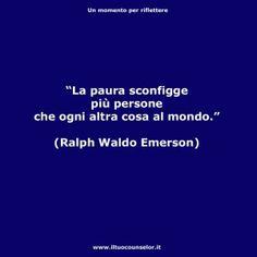 """""""La paura sconfigge più persone che ogni altra cosa al mondo"""" (Ralph Waldo Emerson)"""