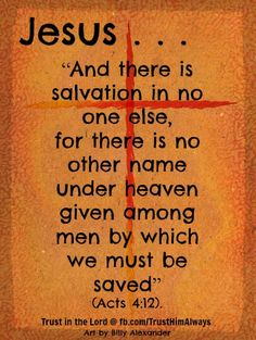 Acts 4:12 Nor is there salvation in any other, for there is no other name under heaven given among men by which we must be saved.  #Agrainofmustardseed #PrayersNTimeOfNeed #ReadScripturesAloud