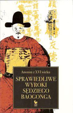 """""""Sprawiedliwe wyroki sędziego Baogonga"""" Anonim z XVI wieku Translated by Tadeusz Żbikowski Cover by Janusz Barecki Published by Wydawnictwo Iskry 2008"""