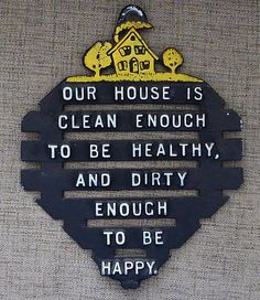 Vintage Our House is Clean Enough to Be Healthy and Dirty
