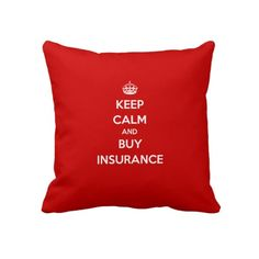 Say no more!  Keep Calm and Buy Insurance Throw Pillow