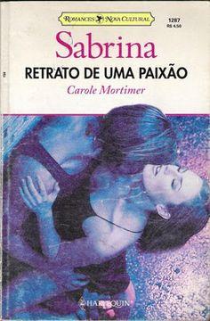 Meus Romances Blog: Retrato De Uma Paixão - Carole Mortimer - Sabrina ...