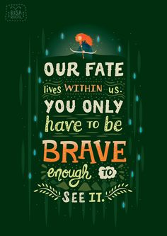 Our fate lives within us. You only have to be brave enough to see it. -Brave #Pixar