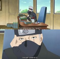 I love kakashi! He's the only hokage who thought himself as an equal to the village! Naruto made HIS FUCKING KID CALL HIM LORD HOKAGE