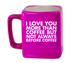 Ceramic Mugs - Square 8oz - I love you more than coffee but not always before coffee