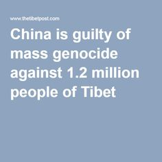China is guilty of mass genocide against 1.2 million people of Tibet