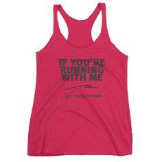 If You're Running With Me...Women's Racerback Tank