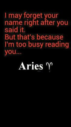 Aries...it's true...i sometimes forget names of people I have worked with for years lol