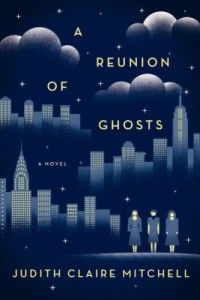 A Reunion of Ghosts, Judith Claire Mitchell |15 Books About Sisters for National Sister's Day