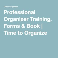 Professional Organizer Training, Forms & Book | Time to Organize