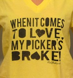 Are you bad at relationships? Check out this t-shirt. $25 http://www.mcgillicuttysonline.com/shop/my-pickers-broke