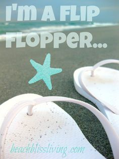 This I know for sure! I'm a flip flopper. Beach Bliss Living: http://www.pinterest.com/beachblisslivin/