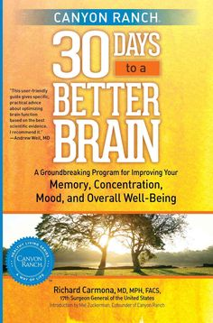 Canyon Ranch 30 Days to a Better Brain: A Groundbreaking Program for Improving Your Memory, Concentration, Mood, ...