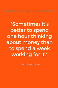 """Sometimes it's better to spend an hour thinking about money than to spend a week working for it."" - Plus 14 more great quotes about money!"