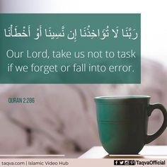 """Our Lord, take us not to task if we forget or fall into error."" #Quran 2:286…"
