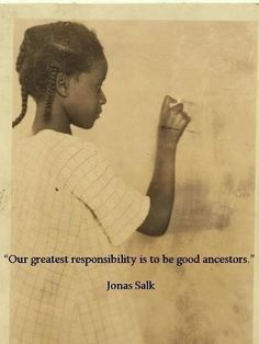 """""""Our greatest responsibility is to be good ancestors"""" - Jonas Salk Jonas Salk, African Quotes, Green School, By Any Means Necessary, Before Us, African American History, Black People, Black Is Beautiful, Change The World"""