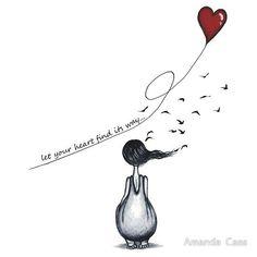 let your heart find its way - Amanda Cass Heart Art, Love Heart, Crazy Heart, Whimsical Art, Cute Illustration, Amanda, Art Drawings, Street Art, Artsy