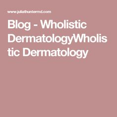 Blog - Wholistic DermatologyWholistic Dermatology News Blog, Intuition, Education, Videos, Onderwijs, Learning