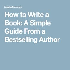 How to Write a Book: A Simple Guide From a Bestselling Author