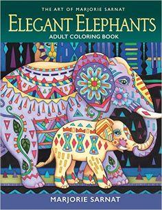 The Art Of Marjorie Sarnat Elegant Elephants Adult Coloring Book Amazonco