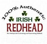 Irish Redhead ~  Ok.... not 100%, but a lot! (and I did have redish hair when I was younger...)