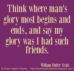 Think where man's glory most begins and ends, and say my glory was I had such friends. The best collection of quotes and sayings for every situation in life. Funny Romantic Quotes, Love Quotes Funny, Motivational Quotes For Life, Daily Quotes, Life Quotes, Inspirational Quotes, Quotes By Famous People, Famous Quotes, Whatsapp Pictures